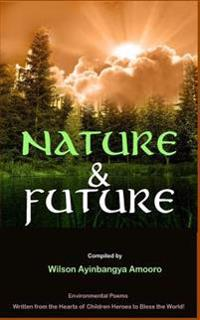 Nature & Future: Environmental Poems Written from the Hearts of Children Heroes to Bless the World.