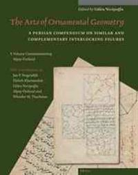 The Arts Of Ornamental Geometry: A Persian Compendium On Similar And Complementary Interlocking Figures. A Volume Commemorating Alpay Ozdural