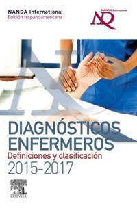 Diagnosticos enfermeros. Definiciones y clasificacion 2015-2017. Edicion hispanoamericana