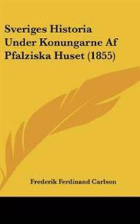 Sveriges Historia Under Konungarne Af Pfalziska Huset