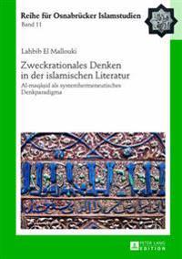 Zweckrationales Denken in Der Islamischen Literatur: Al-Maqāṣid ALS Systemhermeneutisches Denkparadigma