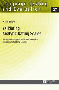 Validating Analytic Rating Scales: A Multi-Method Approach to Scaling Descriptors for Assessing Academic Speaking