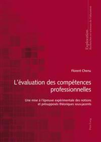 L'Évaluation Des Compétences Professionnelles: Une Mise À l'Épreuve Expérimentale Des Notions Et Présupposés Théoriques Sous-Jacents