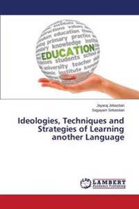 Ideologies, Techniques and Strategies of Learning Another Language