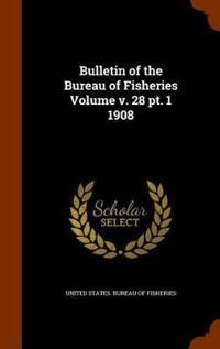 Bulletin of the Bureau of Fisheries Volume V. 28 PT. 1 1908