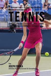 Le Programme Complet de Formation D'Endurance Durant L'Entrainement Pour Le Tennis: Augmenter La Puissance, La Flexibilite, La Vitesse, L'Agilite Et L