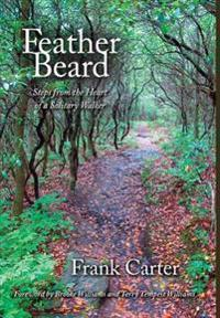 Feather Beard: Steps from the Heart of a Solitary Walker