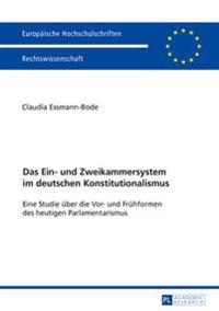 Das Ein- Und Zweikammersystem Im Deutschen Konstitutionalismus: Eine Studie Ueber Die VOR- Und Fruehformen Des Heutigen Parlamentarismus