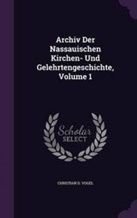 Archiv Der Nassauischen Kirchen- Und Gelehrtengeschichte, Volume 1