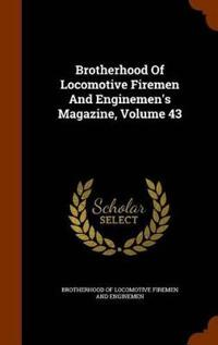 Brotherhood of Locomotive Firemen and Enginemen's Magazine, Volume 43