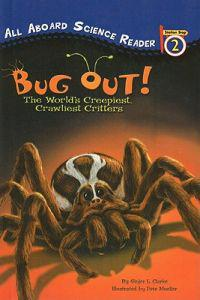 Bug Out!: The World's Creepiest, Crawliest Critters