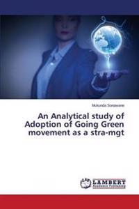 An Analytical Study of Adoption of Going Green Movement as a Stra-Mgt
