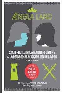 Angleland: State-Building & Nation-Forging in Anglo-Saxon England, 593 - 1002