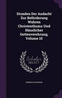 Stunden Der Andacht Zur Beforderung Wahren Christenthums Und Hauslicher Gottesverehrung, Volume 10