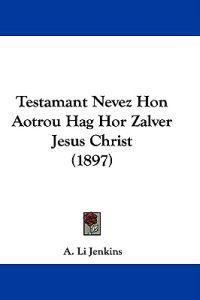 Testamant Nevez Hon Aotrou Hag Hor Zalver Jesus Christ