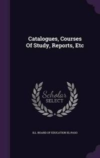 Catalogues, Courses of Study, Reports, Etc