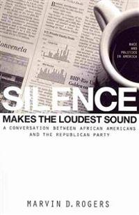 Silence Makes the Loudest Sound: A Conversation Between African Americans and the Republican Party