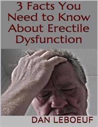 3 Facts You Need to Know About Erectile Dysfunction