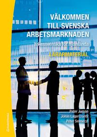 Välkommen till svenska arbetsmarknaden : yrkessvenska för nyanlända (Lärarmaterial med digital del)