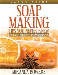 Soap Making Tips You Never Knew: The Truth about Making Soap