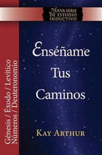 Ensename Tus Caminos: El Pentateuco - Genesis, Exodo, Levitico, Numeros, Deuteronomio / Teach Me Your Ways: The Pentateuch - Genesis, Exodus