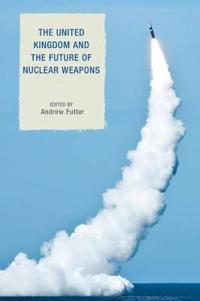 The United Kingdom and the Future of Nuclear Weapons