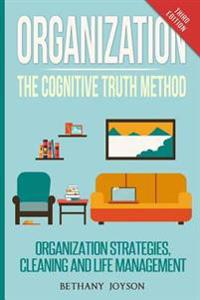 Organization: The Cognitive Truth Method: Organization Strategies, Cleaning & Life Management