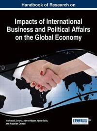 Handbook of Research on Impacts of International Business and Political Affairs on the Global Economy
