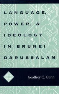 Language, Power and Ideology in Brunei Darussalam