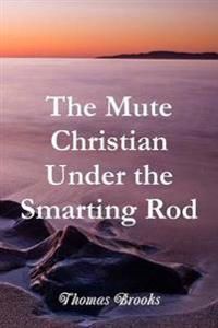 The Mute Christian Under the Smarting Rod