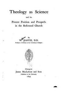 Theology as a Science and Its Present Position and Prospects in the Reformed Church