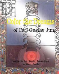 Color the Dreams of Carl Gustav Jung - Inspired by Jung's Drawings in Red Book: Dreams, Mandalas - Adult and Children Coloring Book - More Then 45 Des
