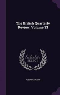 The British Quarterly Review, Volume 33