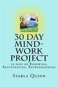 30 Day Mind-Work Project: 30 Days of Renewing, Rejuvenating, Reprogramming