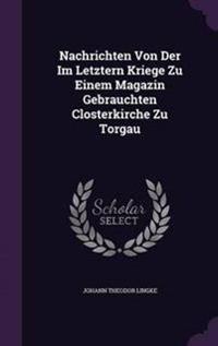 Nachrichten Von Der Im Letztern Kriege Zu Einem Magazin Gebrauchten Closterkirche Zu Torgau