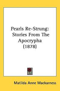 Pearls Re-strung Stories from the Apocrypha