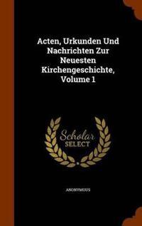 Acten, Urkunden Und Nachrichten Zur Neuesten Kirchengeschichte, Volume 1