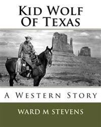 Kid Wolf of Texas: A Western Story