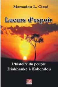 Lueurs D'Espoir: L'Histoire Du Peuple Diakhanke a Kabendou