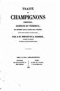 Traite Des Champignons Comestibles, Suspects Et Veneneux