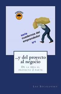 ...y del Proyecto Al Negocio: de La Idea Al Proyecto 2 Parte