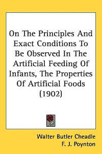 On the Principles and Exact Conditions to Be Observed in the Artificial Feeding of Infants, the Properties of Artificial Foods