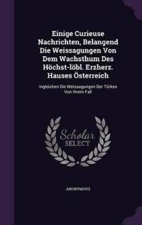 Einige Curieuse Nachrichten, Belangend Die Weissagungen Von Dem Wachsthum Des Hochst-Lobl. Erzherz. Hauses Osterreich