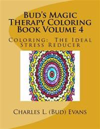 Bud's Magic Therapy Coloring Book Volume 4: Coloring: The Ideal Stress Reducer