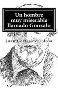 Un Hombre Muy Miserable Llamado Gonzalo