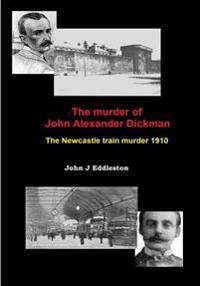 The Murder of John Alexander Dickman
