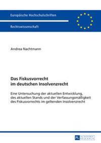 Das Fiskusvorrecht Im Deutschen Insolvenzrecht: Eine Untersuchung Der Aktuellen Entwicklung, Des Aktuellen Stands Und Der Verfassungsmaeßigkeit Des Fi