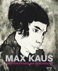 Max Kaus: Werkverzeichnis Der Druckgrafik / Catalogue Raisonne of the Graphic Works