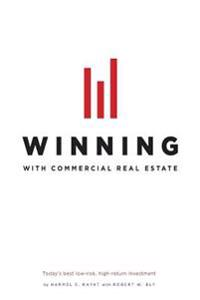 Winning with Commercial Real Estate: Today's Best Low-Risk, High-Return Investment
