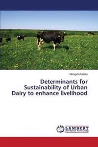Determinants for Sustainability of Urban Dairy to Enhance Livelihood